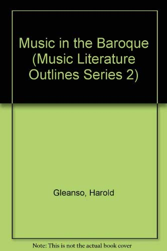 9780882843780: Music in the Baroque (Music Literature Outlines Series 2)