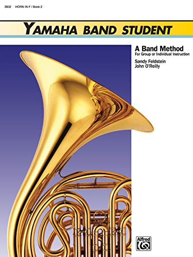Yamaha Band Student. Book 2: Horn in Eb. A band method for group or ind: Feldstein,Sandy. O'Reilly,...