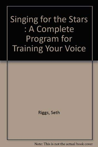 9780882844725: Singing for the Stars: A Complete Program for Training Your Voice