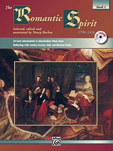 9780882848617: The Romantic Spirit (1790--1910), Bk 1: 23 Early Intermediate to Intermediate Piano Solos Reflecting 19th Century Society, Style and Musical Trends, Book & CD (The Spirit Series)