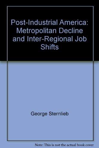 9780882850276: Post-industrial America: Metropolitan decline & inter-regional job shifts