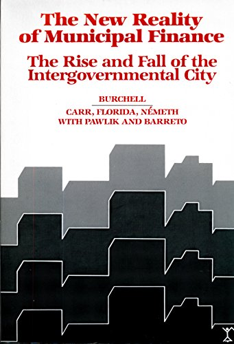 New Reality of Municipal Finance: The Rise and Fall of the Intergovernmental City: Burchell, Robert...