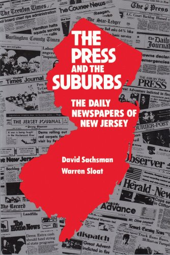 The Press and the Suburbs: The Daily Newspapers of New Jersey: Sachsman, David B., Sloat, Warren