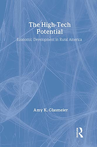 The High-Tech Potential: Economic Development in Rural America: Glasmeier, Amy K.