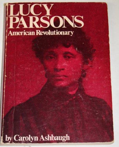 Lucy Parsons: American Revolutionary: Ashbaugh, Carolyn