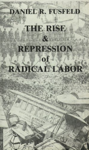9780882860503: The Rise & Repression Of Radical Labor 1877-1918