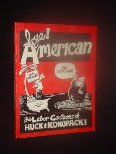 9780882861562: Bye! American: The Labor Cartoons of Gary Huck and Mike Konopacki