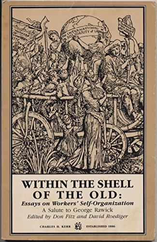 9780882861708: Within the Shell of the Old: Essays on Workers' Self Organization (A Salute to George Rawick)