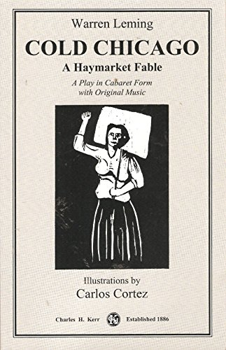 9780882862569: Cold Chicago: A Haymarket Fable : a play in cabaret form with original music