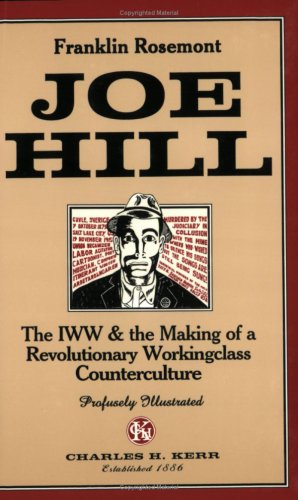 Joe Hill: The IWW & The Making Of A Revolutionary Working Class Counterculture: Rosemont, ...