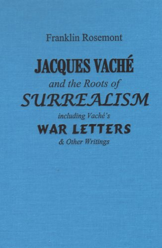 Jacques Vaché and the Roots of Surrealism: Including Vache's War Letters and other Writings (9780882863221) by Franklin Rosemont; Jacques Vache