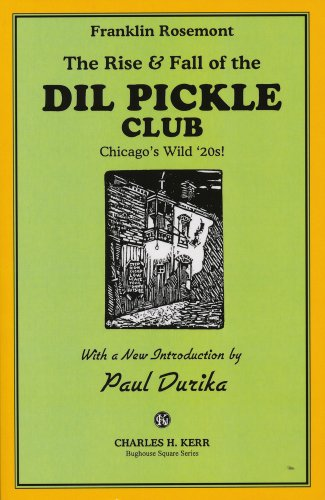 (The Rise & Fall of the) Dil Pickle Club: Chicago's Wild 20s! (9780882863696) by Franklin Rosemont