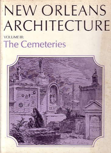 NEW ORLEANS ARCHITECTURE VOLUME III; THE CEMETERIES. [Vol. Three-3 only.]