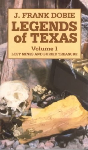 Legends of Texas: Lost Mines and Buried: J. Frank Dobie