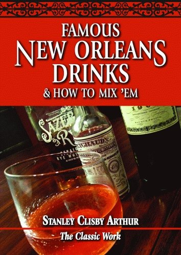 Famous New Orleans Drinks and How to: Stanley Clisby Arthur
