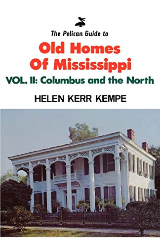 The Pelican Guide to Old Homes of Mississippi: Vol 2 Columbus and the North