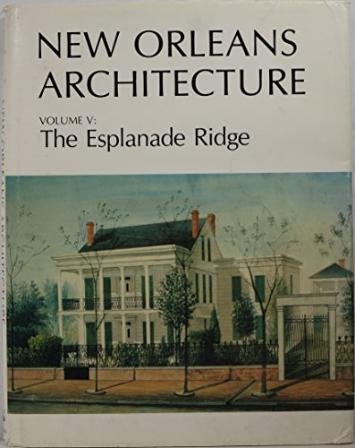 NEW ORLEANS ARCHITECTURE, VOLUME V: THE ESPLANADE RIDGE. [Volume 5-Five only.]