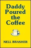 Daddy Poured the Coffee: Nell Brasher