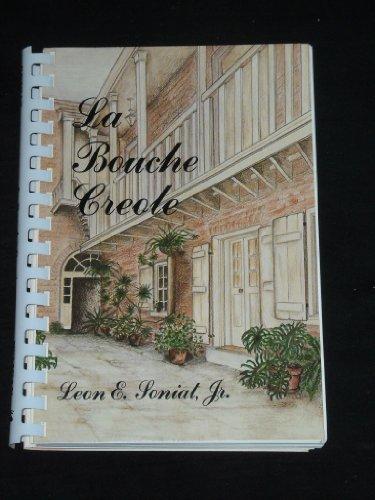 La Bouche Creole: Soniat, Leon E.,