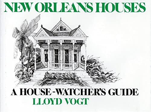 New Orleans Houses: A House-Watcher's Guide: Lloyd Vogt