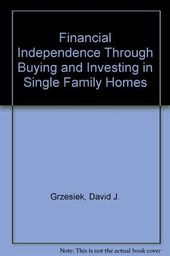 9780882894409: Financial Independence Through Buying and Investing in Single Family Homes