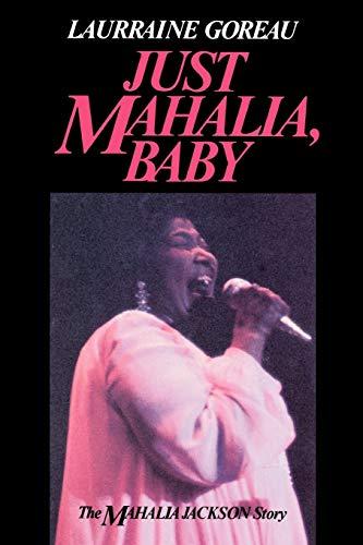 Just Mahalia, Baby: the Mahalia Jackson Story: Goreau, Laurraine
