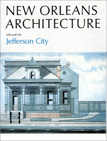 NEW ORLEANS ARCHITECTURE, VOLUME VII: JEFFERSON CITY, TOLEDANO STREET TO JOSEPH STREET, CLAIBORNE...