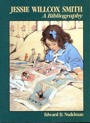 Jessie Willcox Smith: A Bibliography.: NUDELMAN, Edward D.