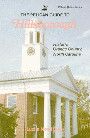 9780882897196: The Pelican Guide to Hillsborough : Historic Orange County, North Crolina (Pelican Guide Series)
