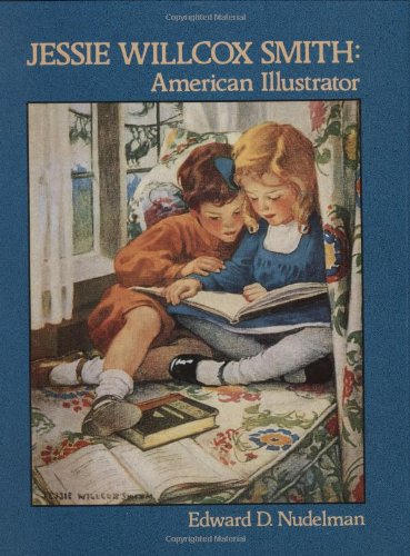 JESSIE WILLCOX SMITH: AMERICAN ILLUSTRATOR.: Nudelman, Edward D.