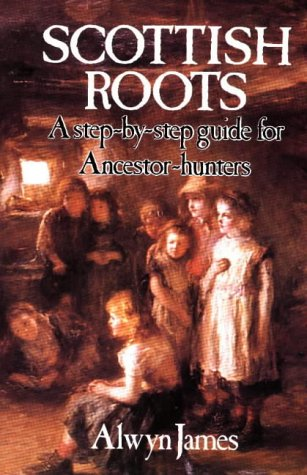 9780882898025: Scottish Roots: A Step-by-Step Guide for Ancestor-Hunters