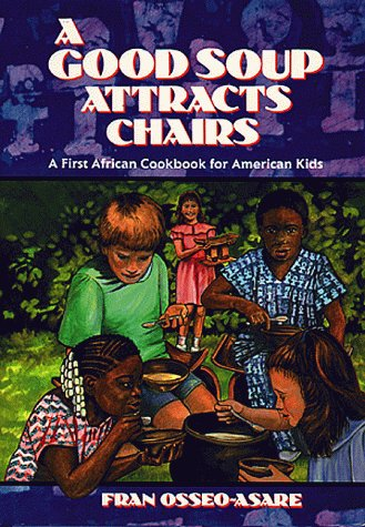 A GOOD SOUP ATTRACTS CHAIRS : A Forst African Cookbook for American Kids
