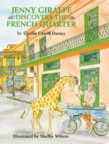 Jenny Giraffe Discovers the French Quarter (Jenny Giraffe Series): Dartez, Cecilia