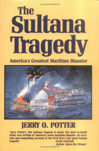 The Sultana tragedy: America's greatest maritime disaster: Potter, Jerry L.