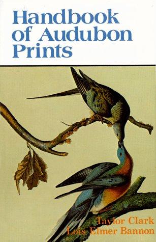 Handbook of Audubon Prints: Bannon, Lois Elmer; Clark, Taylor