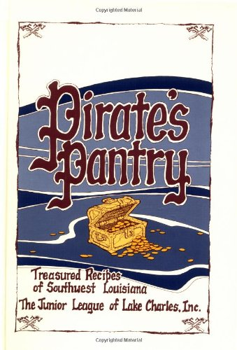 Pirate's Pantry: Treasured Recipes of Southwest Louisiana: Junior League Of
