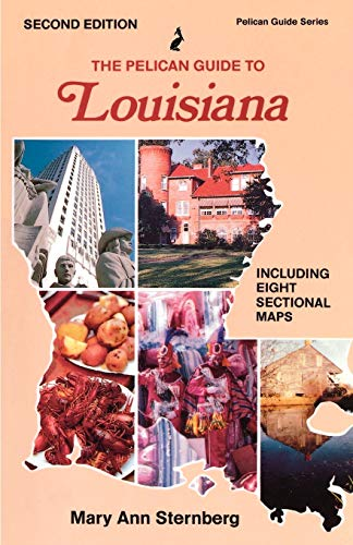 Pelican Guide to Louisiana, The: Mary Ann Sternberg