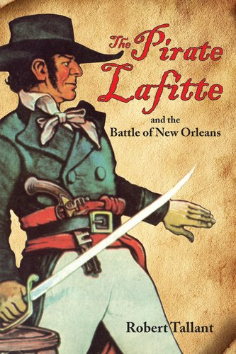 Pirate Lafitte and the Battle of New Orleans, The (0882899317) by Robert Tallant
