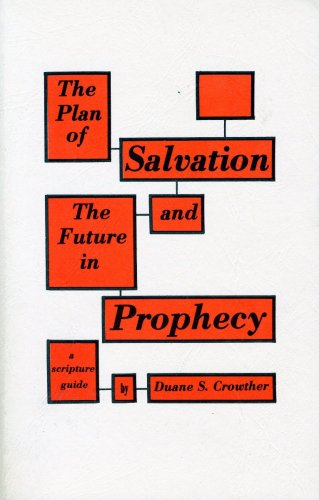 The Plan of Salvation and the Future in Prophecy: A Scripture Guide: Crowther, Duane S.