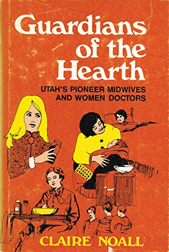 Guardians of the hearth;: Utahs pioneer midwives and women doctors