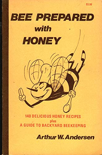 Bee Prepared With Honey: 140 Delicious Honey Recipes Plus a Guide to Backyard Beekeeping: Andersen,...