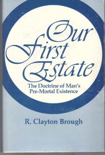 Our First Estate: The Doctrine of Man's Pre-mortal Existence