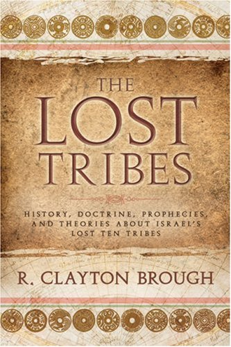 9780882901237: The Lost Tribes: History, Doctrine, Prophecies and Theories about Israel's Lost Ten Tribes