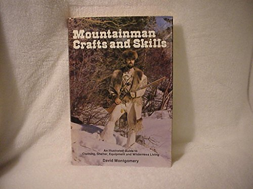 Mountainman Crafts and Skills: An Illustrated Guide to Clothing, Shelter, Equipment, and Wilderne...