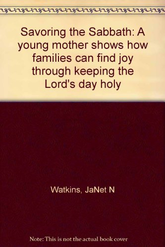 9780882901657: Savoring the Sabbath: A young mother shows how families can find joy through keeping the Lord's day holy