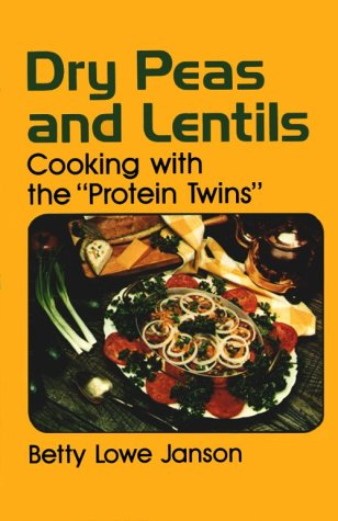 Dry Peas and Lentils: Cooking With the Protein Twins: Janson, H. W.