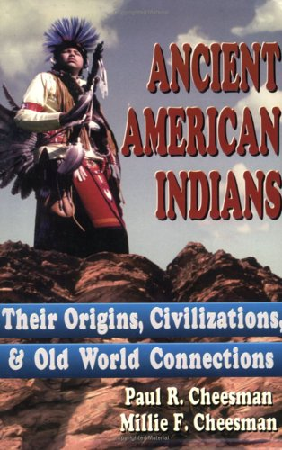 Ancient American Indians: Their Origins, Civilizations & Old World Connections: Paul R. ...