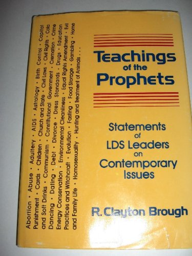 Teaching of the Prophets: Statements of the Lds Leaders on Contemporary Issues: Brough, R. Clayston