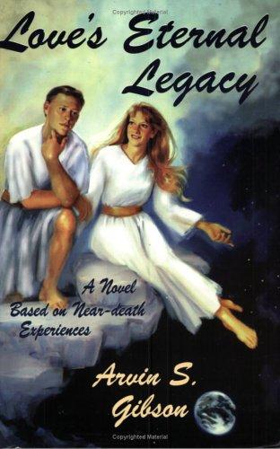 9780882905044: Love's Eternal Legacy: A Novel Based on Near-Death Experiences