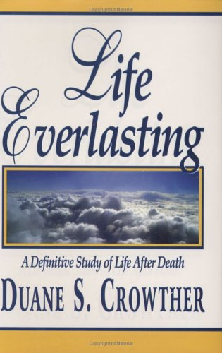 9780882906157: Life Everlasting: A Definitive Study of Life After Death